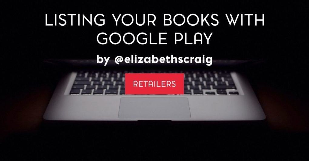 "A laptop faces the viewer with the words 'Listing Your Books With Google Play"" superimposed on the dark background."