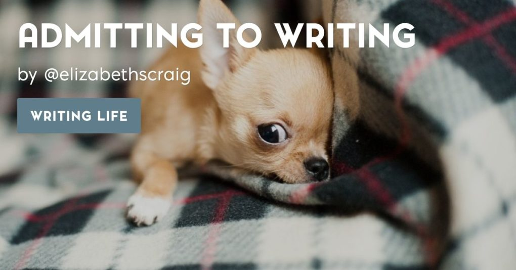 "A chihuahua hides its face in a plaid blanket and the post title, ""Admitting to Writing"" is superimposed on the left of the picture."