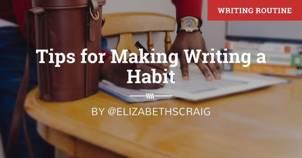 "Man is writing in a notebook on a table. The post title, Tips for Making a Writing Habit"" is superimposed on the top."