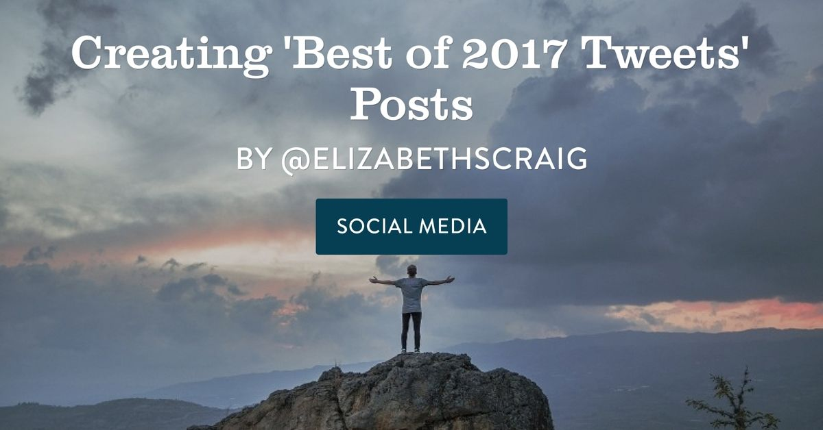 "Man standing on mountain top with arms stretched out and post title, ""Creating 'Best of 2017 Tweets' Posts"" is superimposed on the top."