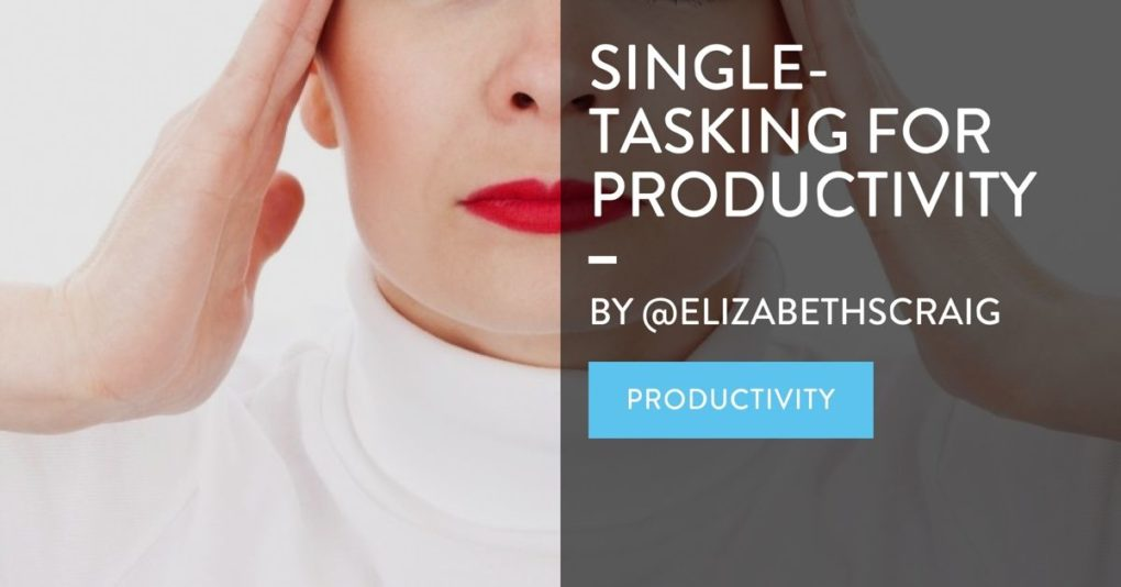 "Stressed woman puts both hands to her head as the post title ""Single-Tasking for Productivity"" is superimposed on the top."
